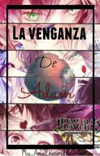 La venganza de Adam (Diabolik Lovers & Tu)[Cancelada] by Miu_AmaiChocoretto