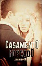 Casamento Forçado [Em Revisão] by MissOfDiamonds