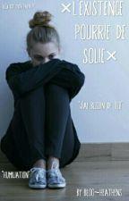 L'existence Pourrie de Solie -En Pause- by Bloo_Heathens