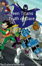 Teen Titans Truth or Dare by GalaxyRaven64