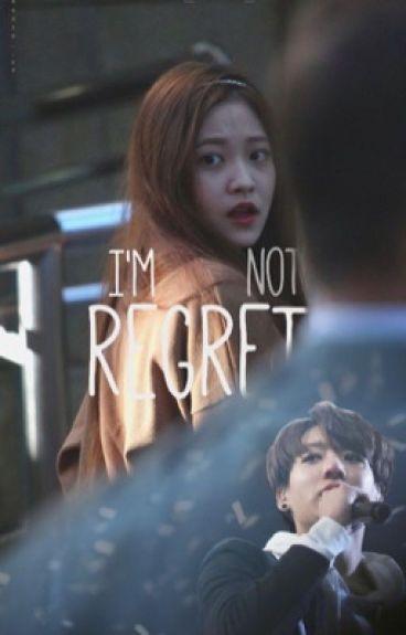 I'm not regret.    Jungri