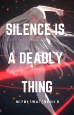 Silence is a deadly thing. (Naruto Fanfic) by MizukoWaterchild