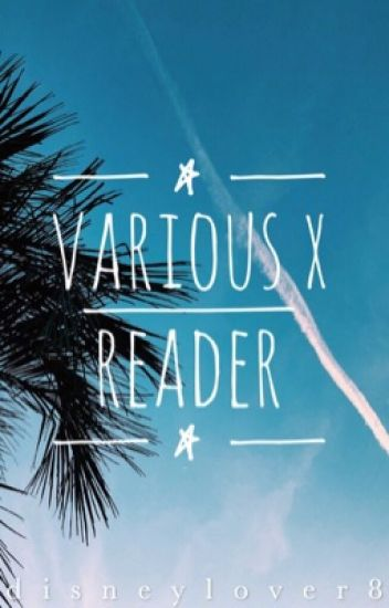 X Reader One-Shots [requests closed]