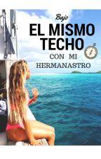 Bajo el mismo techo con mi HERMANASTRO by MichiSalazar6