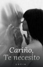 Cariño, Te Necesito by Lisha_Lopez