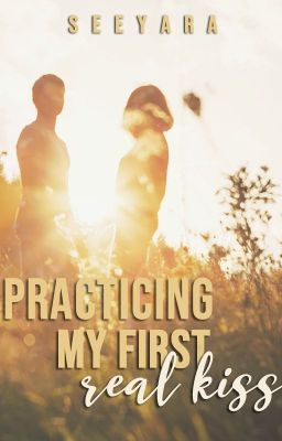 Practicing My First Real Kiss (My First Real Kiss Series #1) PUBLISHED.