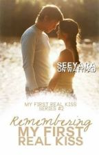 Remembering My First Real Kiss (PMFRK#2) TO BE PUBLISHED by seeyara