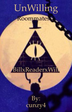 UnWilling Roommates (Bill x Reader x Will) by cunzy4