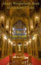Alis in Wonderland: Book of Enchanted Tales by alis13rush