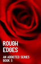 Rough Edges by thiswriterisdead