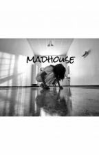 Madhouse. by Jessicamdl
