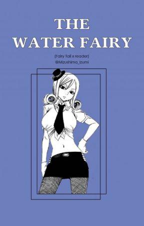 The Water Fairy (Fairy Tail x Reader) by Mizushima_Izumi