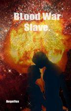 Blood War Slave by Angelfox