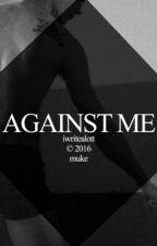AGAINST ME {muke} by iwritealott