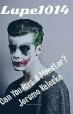 Can You Love A Monster?-Jerome Valeska (Joker) by -Evie-Queen