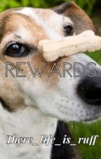 Rewards by Their_Life_Is_Ruff