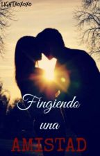 Fingiendo una Amistad by lightXOXOXO
