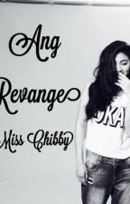 The Revenge of Miss Chubby [COMPLETED],[JaDineFanFric.] by Girl343