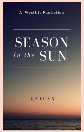 Season In The Sun [A Westlife FanFiction] - Chapter 1