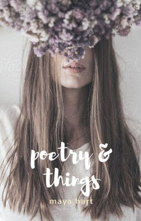 Poetry & Things by mayaj_h3art