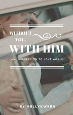 Without You , With Him | Wattys2016 by mellykween