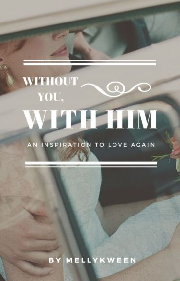 Without You , With Him   Wattys2016