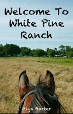 Welcome to White Pine Ranch by NovemberRider