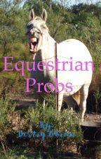 Equestrian Probs by destryobrien