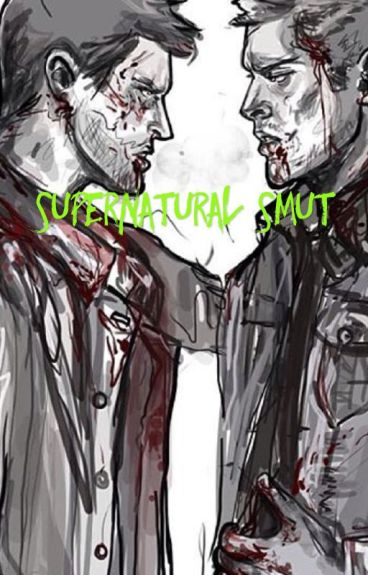 Supernatural smut (requests open) {on hold ATM}