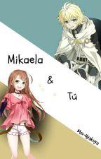 Mikaela y Tu [CANCELADA] by Mei_Hyakuya