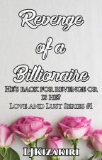 Revenge of a Billionaire (Love and Lust Series #1) by Roxas_KingdomHearts