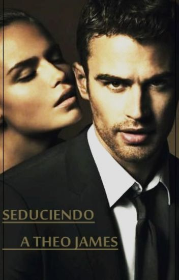 Seduciendo a Theo James (TJ Y Tu)