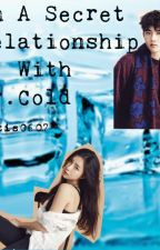 In A Secret Relationship with Mr.Cold #Wattys2016 by thetis0607