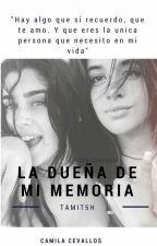 La dueña de mi memoria (CAMREN FANFIC) by tamit5h