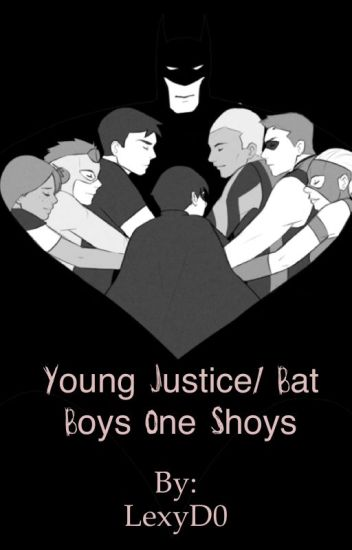Young Justice/ Bat Boys One Shots[HIATUS]