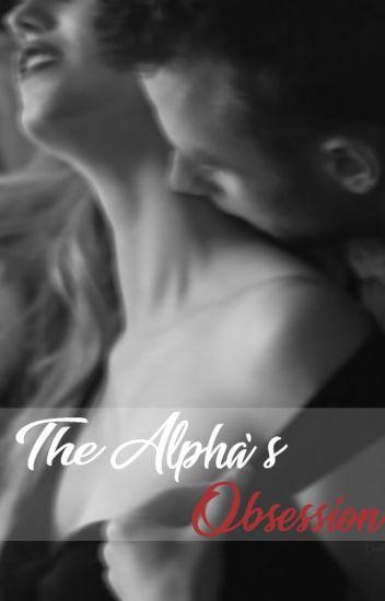 The Alpha's Obsession - Premeditated - Wattpad