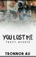 You lost me (tronnor au) by troye_whoops