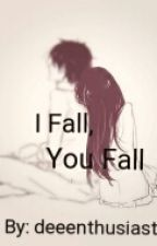 I Fall, You Fall (Taglish) by deeenthusiast