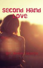 Second Hand Love (Completed) by annageron1