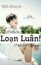 [Oneshot][H][3P][VMinKook] Loạn Luân! by WonPi_HHs9994