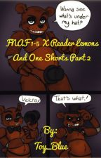 FNAF 1-5  X Reader lemons and one shorts part 2 by SG_Echo