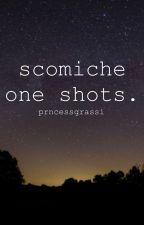 Scomiche One Shots by prncessgrassi