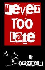 Never too late by original_I