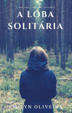 A Loba Solitária (Hiatus) by MemyzynhaEms