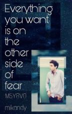 Everything you want is on the other side of fear by M5Y8V0