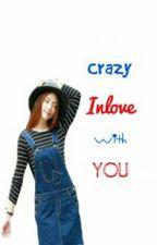Crazy Inlove with You by Daniellamaededal