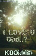 I Love U Dad..?  by NohKunatip