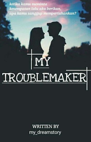 MY TROUBLEMAKER