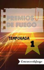 Premios de Fuego [Temporada 1] by concursosdefuego