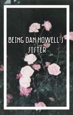 Being Dan Howell's sister.  by maccy5sos